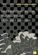Les origines du régime parlementaire en France, 1814-1848