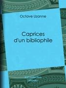 Caprices d'un bibliophile