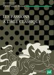 Les passions à l'âge classique. Tome II