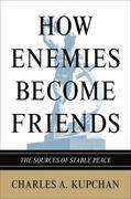 How Enemies Become Friends: The Sources of Stable Peace: The Sources of Stable Peace