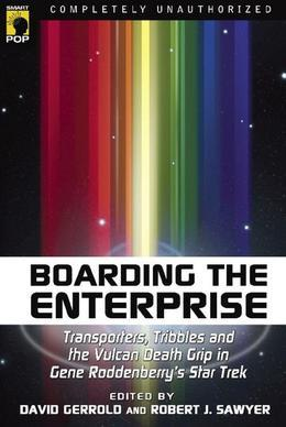 Boarding the Enterprise: Transporters, Tribbles, And the Vulcan Death Grip in Gene Roddenberry's Star Trek