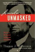Lincoln Unmasked: What You're Not Supposed to Know About Dishonest Abe