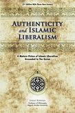 Authenticity And Islamic Liberalism: A Mature Vision Of Islamic Liberalism Grounded In The Quran