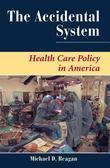 The Accidental System: Health Care Policy In America