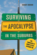 Surviving the Apocalypse in the Suburbs: The Thrivalist's Guide to Life Without Oil