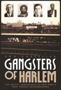 Gangsters of Harlem: The Gritty Underworld of New York's Most Famous Neighborhood