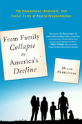 From Family Collapse to America's Decline: The Educational, Economic, and Social Costs of Family Fragmentation