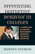Preventing Disruptive Behavior in Colleges: A Campus and Classroom Management Handbook for Higher Education