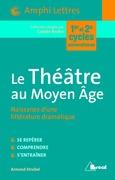 Le Théâtre au Moyen Age - Naissance d'une littérature dramatique