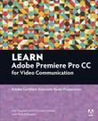 Learn Adobe Premiere Pro CC for VideoCommunication: Adobe Certified Associate Exam Preparation