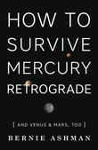 How to Survive Mercury Retrograde: And Venus & Mars, Too