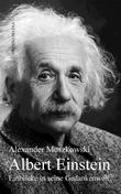 Albert Einstein. Einblicke in seine Gedankenwelt