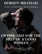 Crying Out for the Help of a Good Woman: A Pair of Mail Order Bride Romances