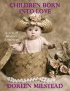 Children Born Into Love:  A Trio of Western Romances