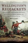 Wellington's Redjackets: The 45h (Nottinghamshire) Regiment on Campaign in South America and the Peninsula, 1805-14