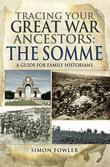 Tracing your Great War Ancestors: The Somme: A Guide for Family Historians
