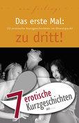 """7 erotische Kurzgeschichten aus: """"Das erste Mal: zu dritt!"""""""