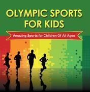 Olympic Sports For Kids : Amazing Sports for Children Of All Ages: Olympic Books for Kids