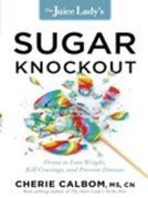 The Juice Lady's Sugar Knockout: Detox to Lose Weight, Kill Cravings, and Prevent Disease