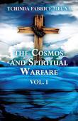 The Cosmos And Spiritual Warfare: Vol. I