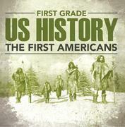 First Grade Us History: The First Americans: First Grade Books