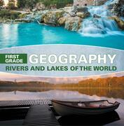First Grade Geography: Rivers and Lakes of the World: 1st Grade Books