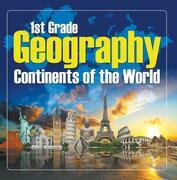1St Grade Geography: Continents of the World: First Grade Books