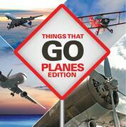 Things That Go - Planes Edition: Planes for Kids