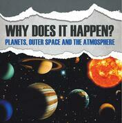 Why Does It Happen?: Planets, Outer Space and the Atmosphere: Planets Book for Kids