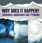 Why Does It Happen: Tornadoes, Hurricanes and Typhoons: Natural Disaster Books for Kids