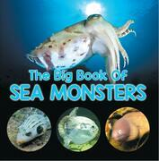 The Big Book Of Sea Monsters (Scary Looking Sea Animals): Animal Encyclopedia for Kids