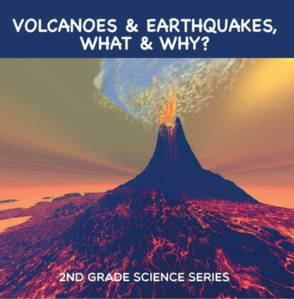 Volcanoes & Earthquakes, What & Why? : 2nd Grade Science Series: Second Grade Books
