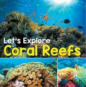 Let's Explore Coral Reefs: Under The Sea for Kids