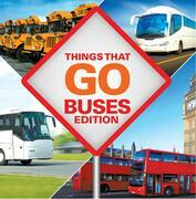 Things That Go - Buses Edition: Buses for Kids