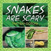 Snakes Are Scary - That Say Gotcha: Animal Encyclopedia for Kids