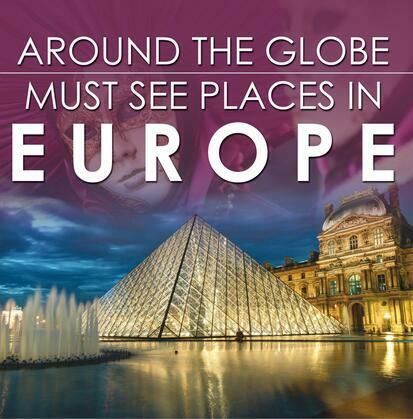 Around The Globe - Must See Places in Europe: Europe Travel Guide for Kids