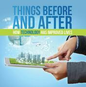 Things Before and After: How Technology has Improved Lives: Technology for Kids