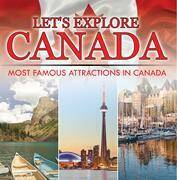 Let's Explore Canada (Most Famous Attractions in Canada): Canada Travel Guide