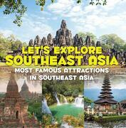 Let's Explore Southeast Asia (Most Famous Attractions in Southeast Asia): Southeast Asia Travel Guide