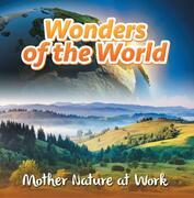 Wonders of the World: Mother Nature at Work: Nature Books for Kids