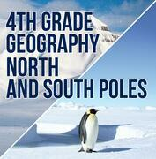 4th Grade Geography: North and South Poles: Fourth Grade Books Polar Regions for Kids