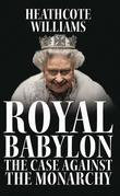 Royal Babylon: The case against the monarchy