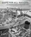 Ships for all Nations: John Brown & Company Clydebank 1847-1971