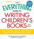 The Everything Guide to Writing Children's Books, 2nd Edition