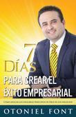 7 Días para crear el éxito empresarial: Cómo aplicar los infalibles principios de Dios en los negocios