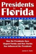 Presidents in Florida: How the Presidents Have Shaped Florida and How Florida Has Influenced the Presidents