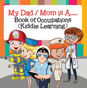 My Dad,  My Mom is A.. : Book of Occupations (Kiddie Learning): Career Books for Kids
