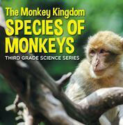 The Monkey Kingdom (Species of Monkeys) : 3rd Grade Science Series: Monkey Books for Kids