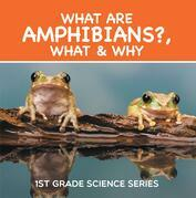 What Are Amphibians?, What & Why : 1st Grade Science Series: First Grade Books - Herpetology