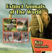 Extinct Animals of The World Kids Encyclopedia: Wildlife Books for Kids